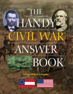 The Handy Civil War Answer Book - Samuel Willard Crompton