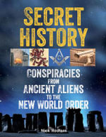 Secret History : Conspiracies from Ancient Aliens to the New World Order - Nick Redfern