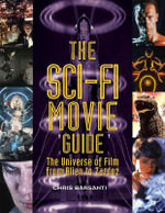 The Sci-Fi Movie Guide : The Universe of Film from Alien to Zardoz - Chris Barsanti