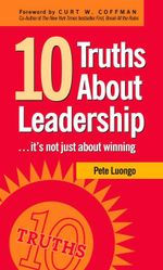 10 Truths about Leadership : It's Not Just About Winning - Peter Luongo
