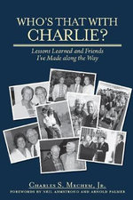Who's That with Charlie? : Lessons Learned and Friends I've Made Along the Way - Charles S Mechem