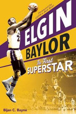 Elgin Baylor : The First Superstar - Bijan C. Bayne