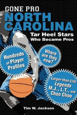 Gone Pro: North Carolina : Tar Heel Stars Who Became Pros - Tim W. Jackson