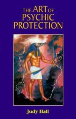 The Art of Psychic Protection - Judy Hall
