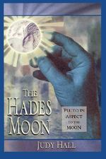 Hades Moon : Pluto in Aspect to the Moon - Judy H. Hall
