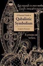 Practical Guide to Qabalistic Symbolism : Legends of Merlin, the Round Table, the Grail, Fae... - Gareth Knight
