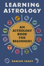 Learning Astrology : An Astrology Book for Beginners - Damian Sharp