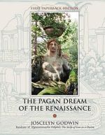 The Pagan Dream of the Renaissance - Joscelyn Godwin