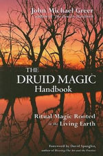 The Druid Magic Handbook : A Sacred Journey of Myth, Mystery, and Inner Wisdo... - John Michael Greer