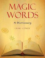 Magic Words : A Dictionary - Craig Conley