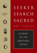 Seeker, the Search, the Sacred : Journey to the Greatness within - Guy Finley