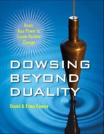 Dowsing Beyond Duality : Access Your Power to Create Positive Change - Erina Cowan