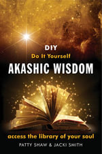 Do It Yourself Akashic Wisdom : Access the Library of Your Soul - Patty Shaw