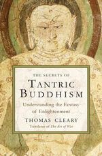 Secrets of Tantric Buddhism : Understanding the Ecstasy of Enlightenment