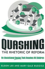 Quashing the Rhetoric of Reform : An Educational Design That Reaches All Children - Eldon Lee
