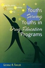 Youths Serving Youths in Drug Education Programs : Enabling Learners in Inclusive Settings - George R. Taylor