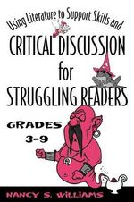 Using Literature to Support Skills and Critical Discussion for Struggling Readers : Grades 3-9 - Nancy S. Williams