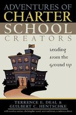 Adventures of Charter School Creators : Leading from the Ground Up - Terrence E. Deal