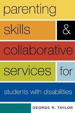 Parenting Skills and Collaborative Services for Students with Disabilities - George R. Taylor