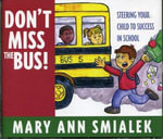 Don't Miss the Bus! : Steering Your Child to Success in School - Mary Ann Smialek