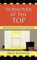 Turnover at the Top : Superintendent Vacancies and the Urban School - Bruce Buchanan