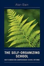The Self-organizing School : Next Generation Comprehensive School Reforms - Alan Bain