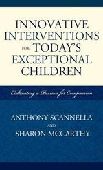 Innovative Interventions for Today's Exceptional Children : Passion for Compassion :  Passion for Compassion - Anthony Scannella