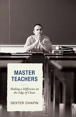 Master Teachers : Making a Difference on the Edge of Chaos - Dexter Chapin