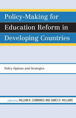 Policy-Making for Education Reform in Developing Countries : Policy Options and Strategies - Cummings/Williams (Eds)