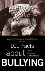 101 Facts about Bullying : What Everyone Should Know - Meline Kevorkian