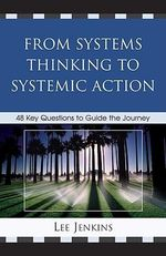 From Systems Thinking to Systemic Action : 48 Key Questions to Guide the Journey - Lee Jenkins