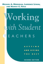 Working with Student Teachers : Getting and Giving the Best - Michael A. Morehead