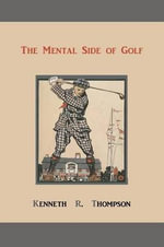 The Mental Side of Golf : A Study of the Game as Practised by Champions - Kenneth R Thompson
