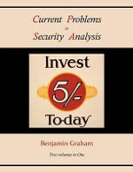 Current Problems in Security Analysis (Two Volumes in One) : World Currency and World Commodities - Benjamin Graham