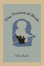 The Trauma of Birth : Creative Urge and Personality Development - Professor Otto Rank