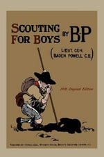 Scouting For Boys : A Record of Scouts' Work in the Great War - Robert Baden-Powell