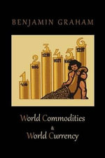 World Commodities & World Currency : Money as Pure Commodity - Benjamin Graham