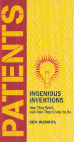 Patents : Ingenious Inventions, How They Work and How They Came to Be - Ben Ikenson