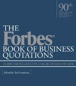 The Forbes Book of Business Quotations : 10,000 Thoughts on the Business of Life