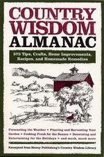 Country Wisdom Almanac : 373 Tips, Hints, Crafts, Recipes, Home Improvements, and Homemade Remedies for Living the Simple Life All Year Round
