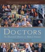 Doctors : The Illustrated History of Medical Pioneers - Sherwin B. Nuland