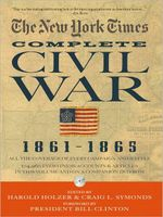 The New York Times the Complete Civil War, 1861-1865 :  The Complete Civil War - Harold Holzer