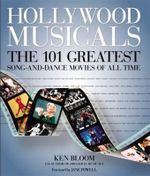 Hollywood Musicals : The 101 Greatest Song-and-Dance Movies of All Time - Ken Bloom