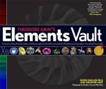 Theodore Gray's Elements Vault : Treasures of the Periodic Table with Removable Archival Documents and Real Element Samples - Including Pure Gold! [Wit - Theodore Gray