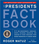 President's Fact Book : The Achievements, Campaigns, Events, Triumphs, Tragedies and Legacies of Every President from George Washington to Bar - Roger Matuz
