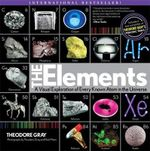 The Elements : A Visual Exploration of Every Atom in the Universe - Theodore Gray