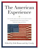 The American Experience : The History and Culture of the United States Through Speeches, Letters, Essays, Articles, Poems, Songs and Stories - Erik Bruun