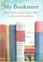 My Bookstore : Writers Celebrate Their Favorite Place to Browse, Read, and Shop - Ronald E. Rice