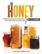 The Honey Connoisseur : Selecting, Tasting, and Pairing Honey, with a Guide to More Than 30 Varietals - C. Marina Marchese