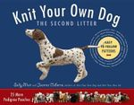 Knit Your Own Dog: The Second Litter : 25 More Pedigree Pooches - Sally Muir